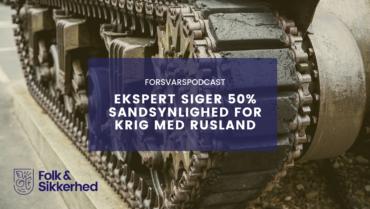 Podcast: Ekspert siger 50% sandsynlighed for krig med Rusland